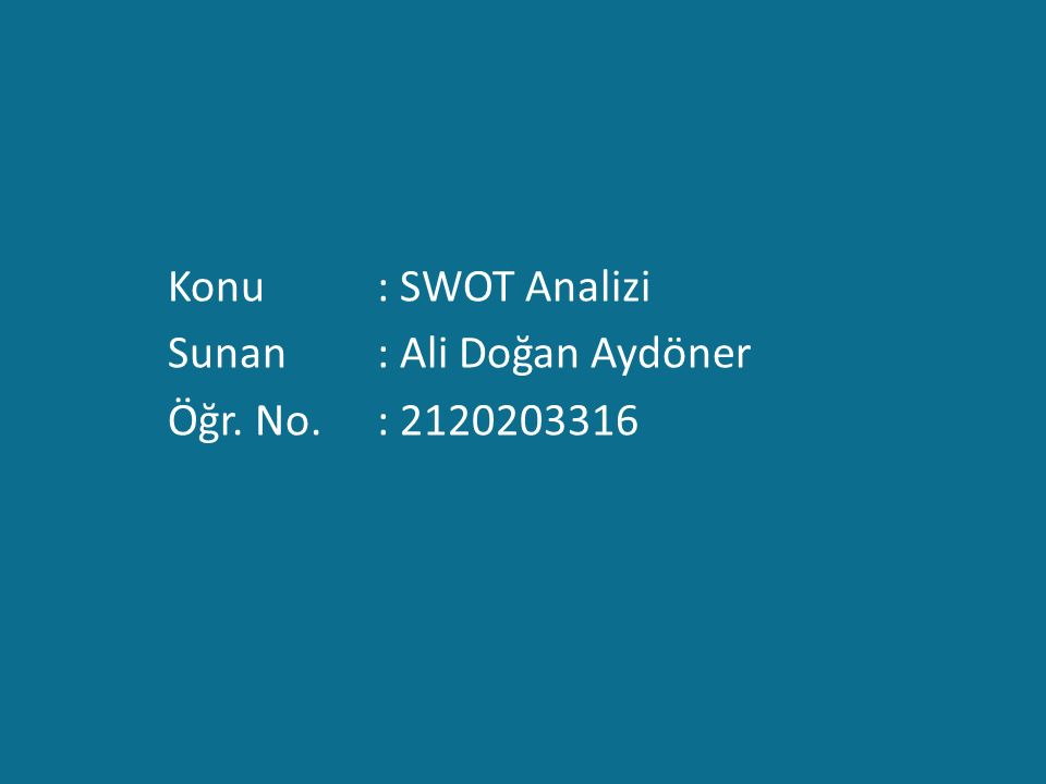 Konu: SWOT Analizi Sunan : Ali Doğan Aydöner Öğr. No. : 2120203316