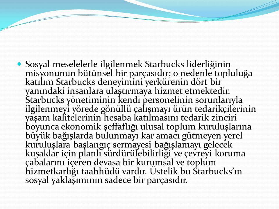 Sosyal meselelerle ilgilenmek Starbucks liderliğinin misyonunun bütünsel bir parçasıdır; o nedenle topluluğa katılım Starbucks deneyimini yerkürenin d