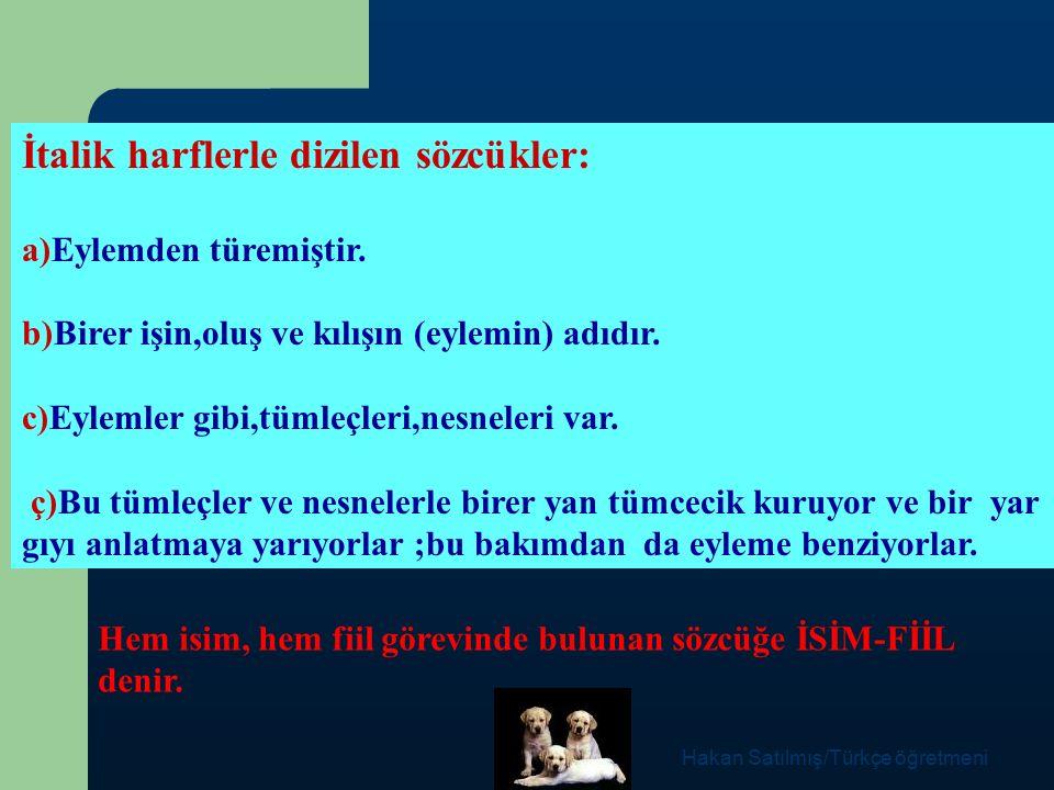 Hakan Satılmış/Türkçe öğretmeni İSİM-FİİLLER İSİM-FİİL: I.