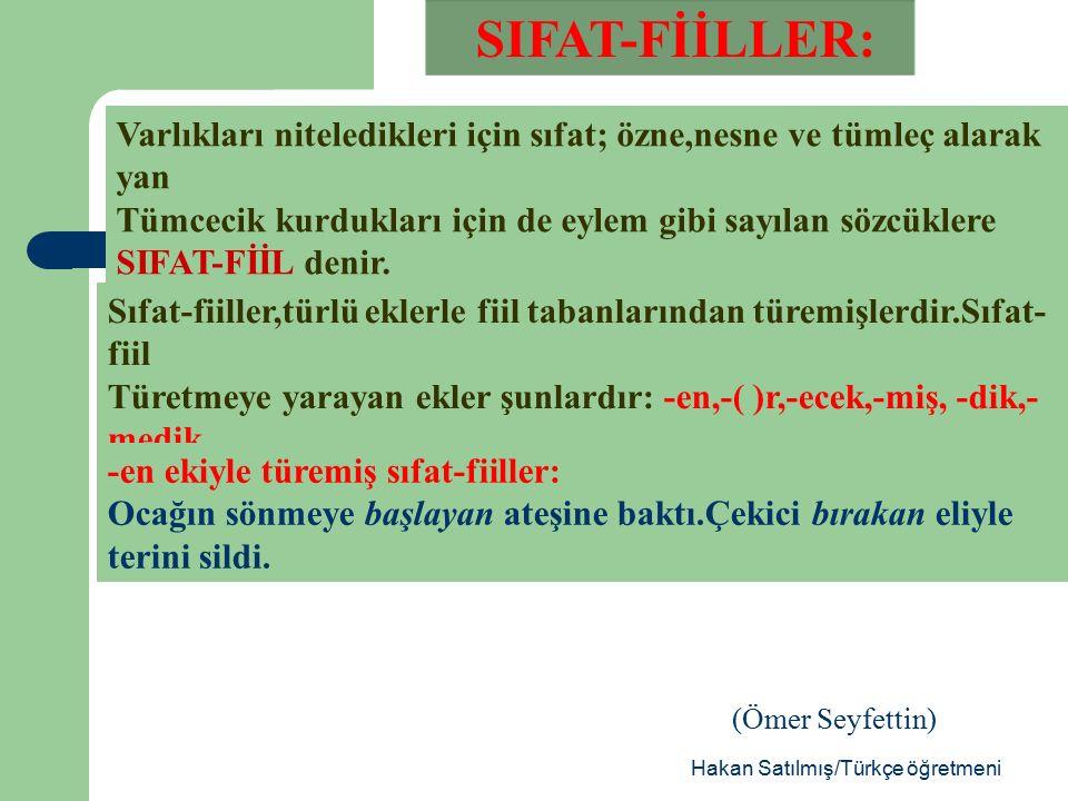 Hakan Satılmış/Türkçe öğretmeni Türeyişleri:-mek, -me, -iş, -meklik ekleriyle biçimlenir.