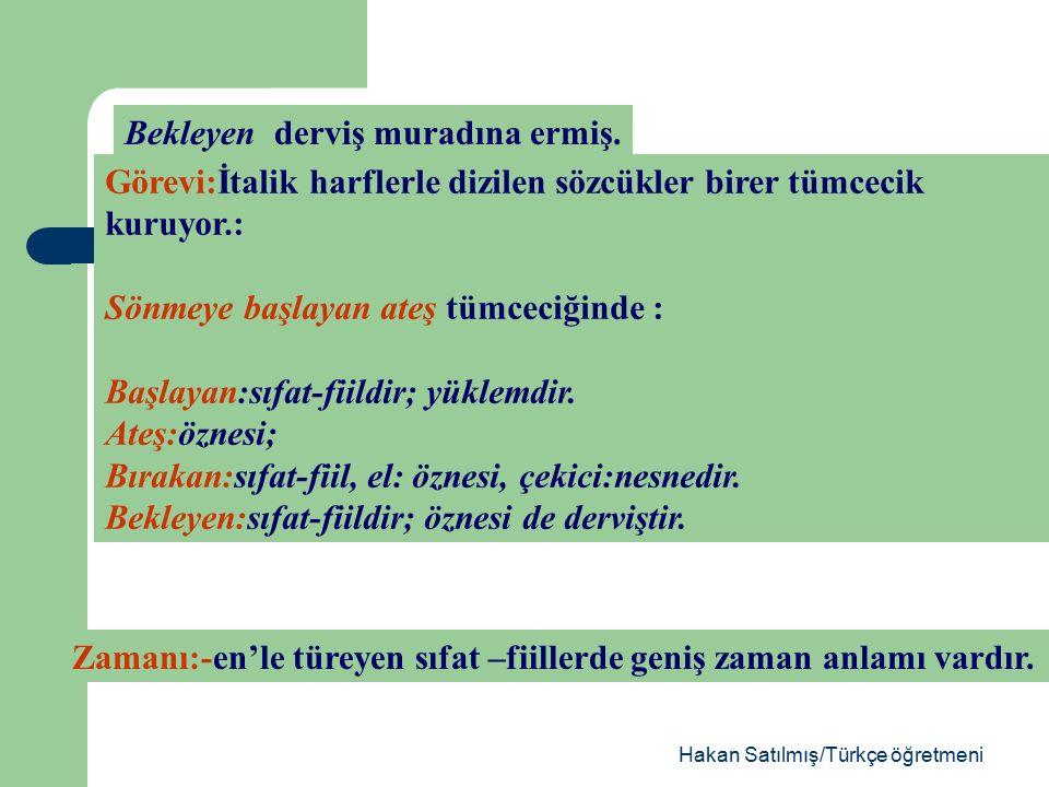 Hakan Satılmış/Türkçe öğretmeni SIFAT-FİİLLER: Varlıkları niteledikleri için sıfat; özne,nesne ve tümleç alarak yan Tümcecik kurdukları için de eylem gibi sayılan sözcüklere SIFAT-FİİL denir.