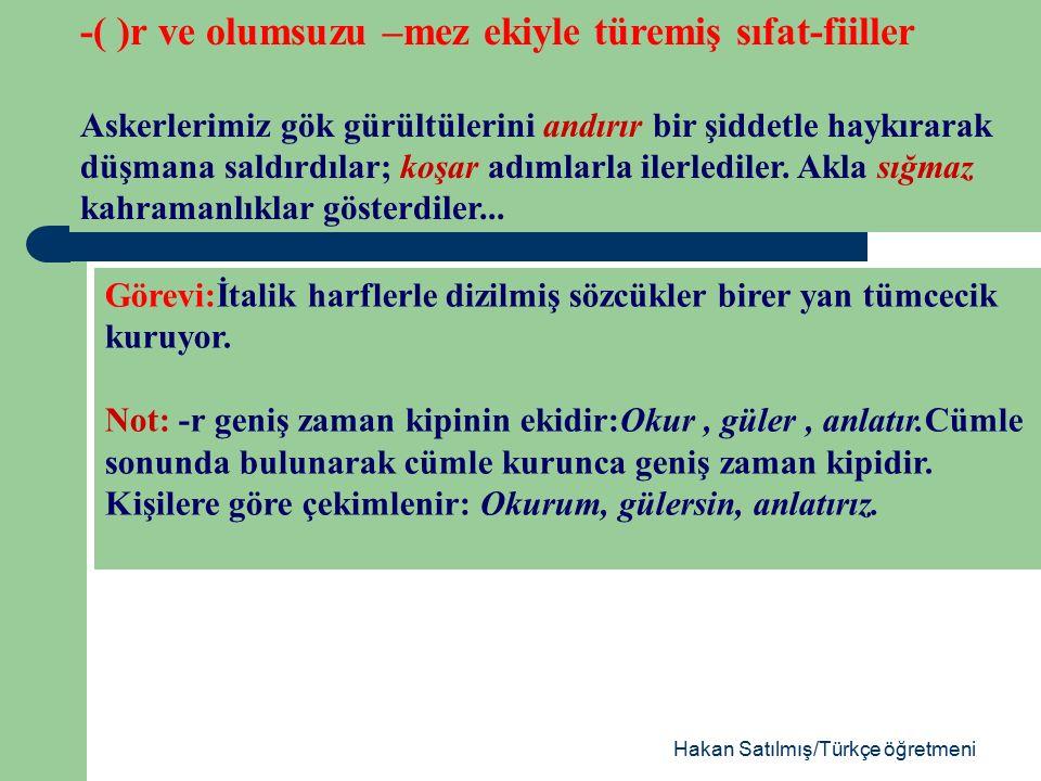 Hakan Satılmış/Türkçe öğretmeni Bekleyen derviş muradına ermiş.