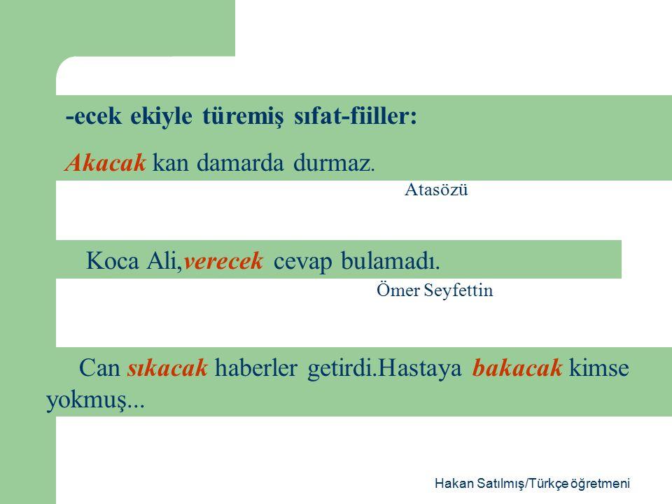 Hakan Satılmış/Türkçe öğretmeni Bu sözcükler, cümle ortasında bir ismi niteleyerek, yani ismin sıfatı olarak yan cümle kurarsa sıfat-fiil olur.