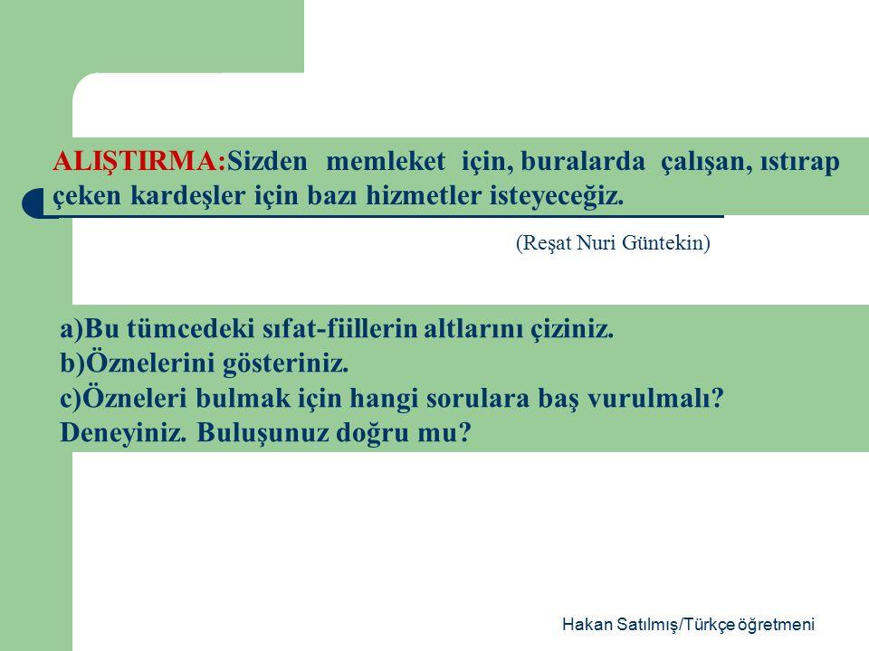 Hakan Satılmış/Türkçe öğretmeni SIFAT-FİİLLERİN ÖZNELERİ : I.Sıfat-fiil,hemen her zaman kendi öznesini niteler; yani öznesinin sıfatı olur: Camları sarsan rüzgâr gittikçe şiddetini artırıyordu.
