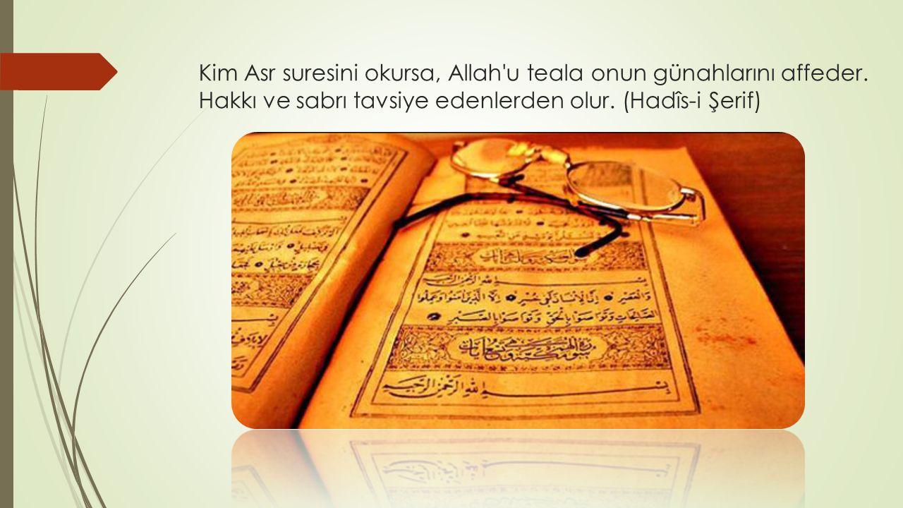 İmam-ı Şafii  Kur an-ı kerimde başka hiç bir sure nazil olmasaydı, inmeseydi şu pek kısa olan Asr suresi bile, insanların dünya ve ahiret saadetlerini te mine yeterdi.