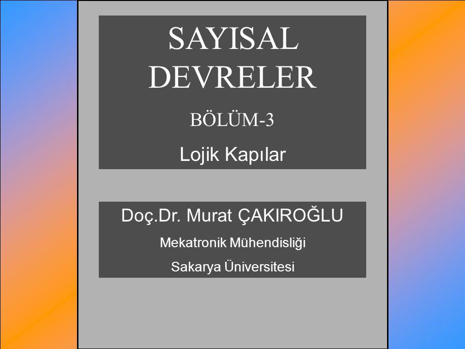 SAYISAL DEVRELER BÖLÜM-3 Lojik Kapılar Doç.Dr. Murat ÇAKIROĞLU Mekatronik Mühendisliği Sakarya Üniversitesi