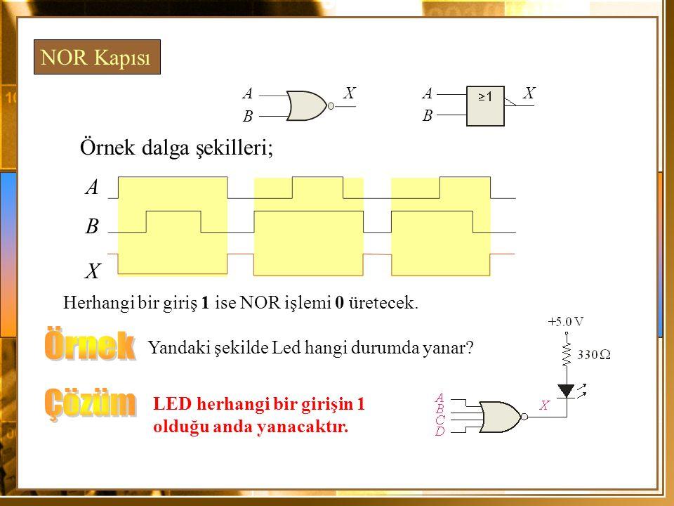 Örnek dalga şekilleri; A X Herhangi bir giriş 1 ise NOR işlemi 0 üretecek. NOR Kapısı B Yandaki şekilde Led hangi durumda yanar? LED herhangi bir giri