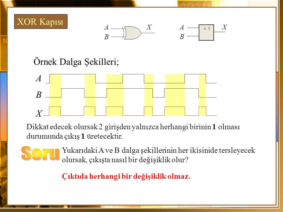 Örnek Dalga Şekilleri; A X Dikkat edecek olursak 2 girişden yalnızca herhangi birinin 1 olması durumunda çıkış 1 üretecektir. XOR Kapısı B Yukarıdaki