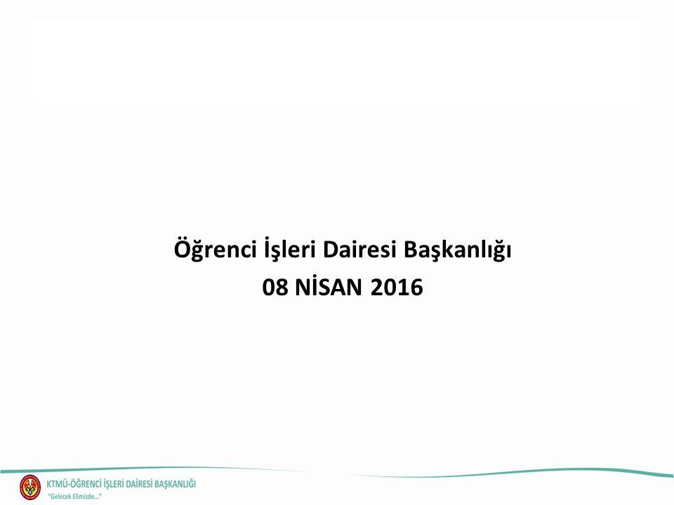 Öğrenci İşleri Dairesi Başkanlığı 08 NİSAN 2016