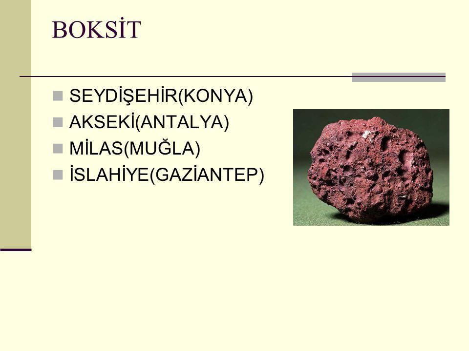 BOKSİT SEYDİŞEHİR(KONYA) AKSEKİ(ANTALYA) MİLAS(MUĞLA) İSLAHİYE(GAZİANTEP)