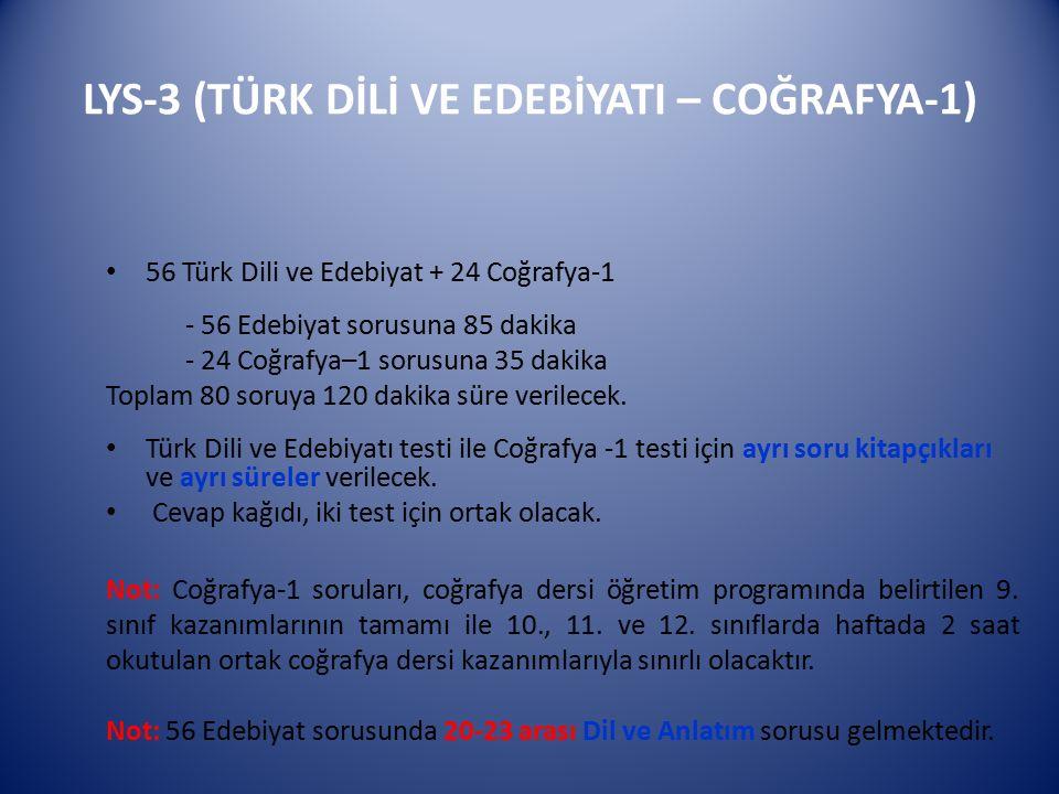 LYS-3 (TÜRK DİLİ VE EDEBİYATI – COĞRAFYA-1) 56 Türk Dili ve Edebiyat + 24 Coğrafya-1 - 56 Edebiyat sorusuna 85 dakika - 24 Coğrafya–1 sorusuna 35 daki