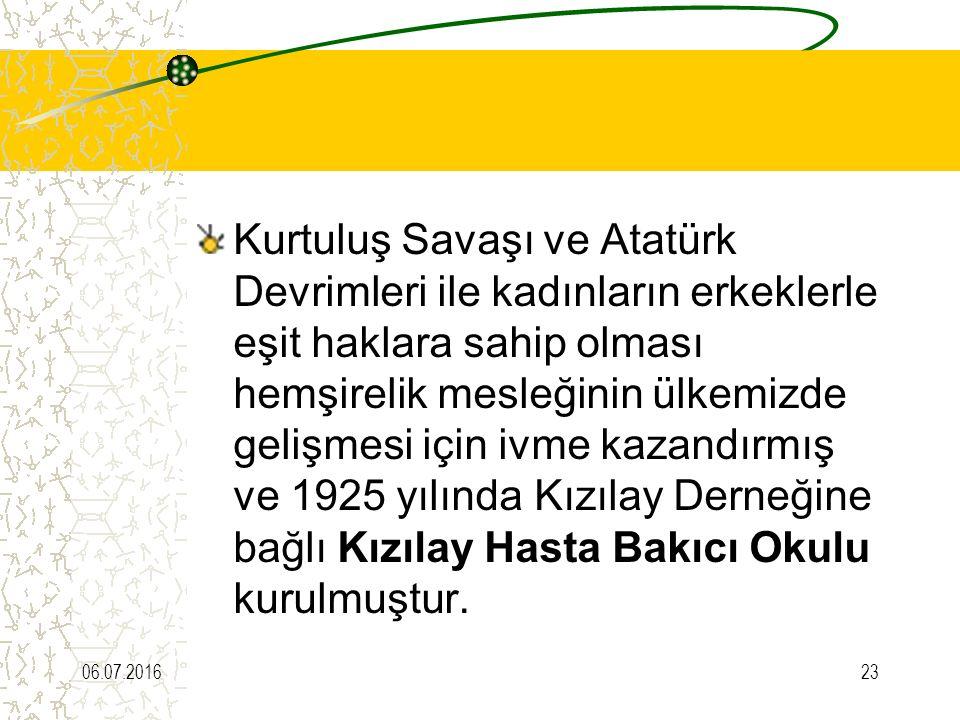 Kurtuluş Savaşı ve Atatürk Devrimleri ile kadınların erkeklerle eşit haklara sahip olması hemşirelik mesleğinin ülkemizde gelişmesi için ivme kazandırmış ve 1925 yılında Kızılay Derneğine bağlı Kızılay Hasta Bakıcı Okulu kurulmuştur.