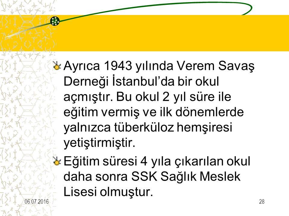 Ayrıca 1943 yılında Verem Savaş Derneği İstanbul'da bir okul açmıştır. Bu okul 2 yıl süre ile eğitim vermiş ve ilk dönemlerde yalnızca tüberküloz hemş