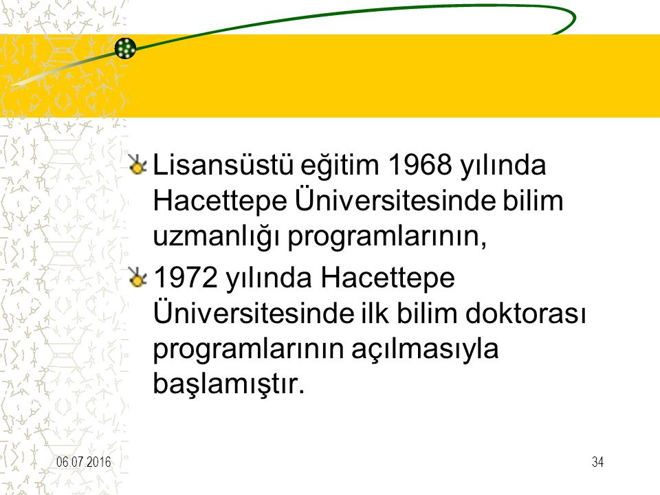 Lisansüstü eğitim 1968 yılında Hacettepe Üniversitesinde bilim uzmanlığı programlarının, 1972 yılında Hacettepe Üniversitesinde ilk bilim doktorası programlarının açılmasıyla başlamıştır.
