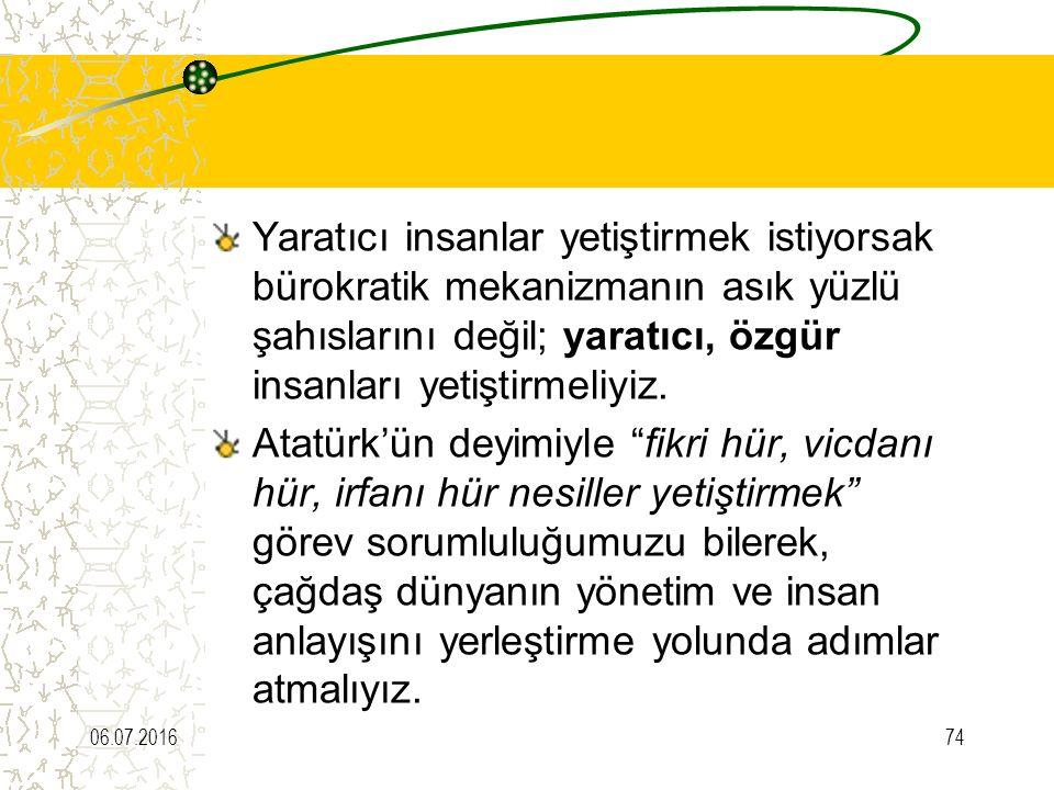 Yaratıcı insanlar yetiştirmek istiyorsak bürokratik mekanizmanın asık yüzlü şahıslarını değil; yaratıcı, özgür insanları yetiştirmeliyiz. Atatürk'ün d