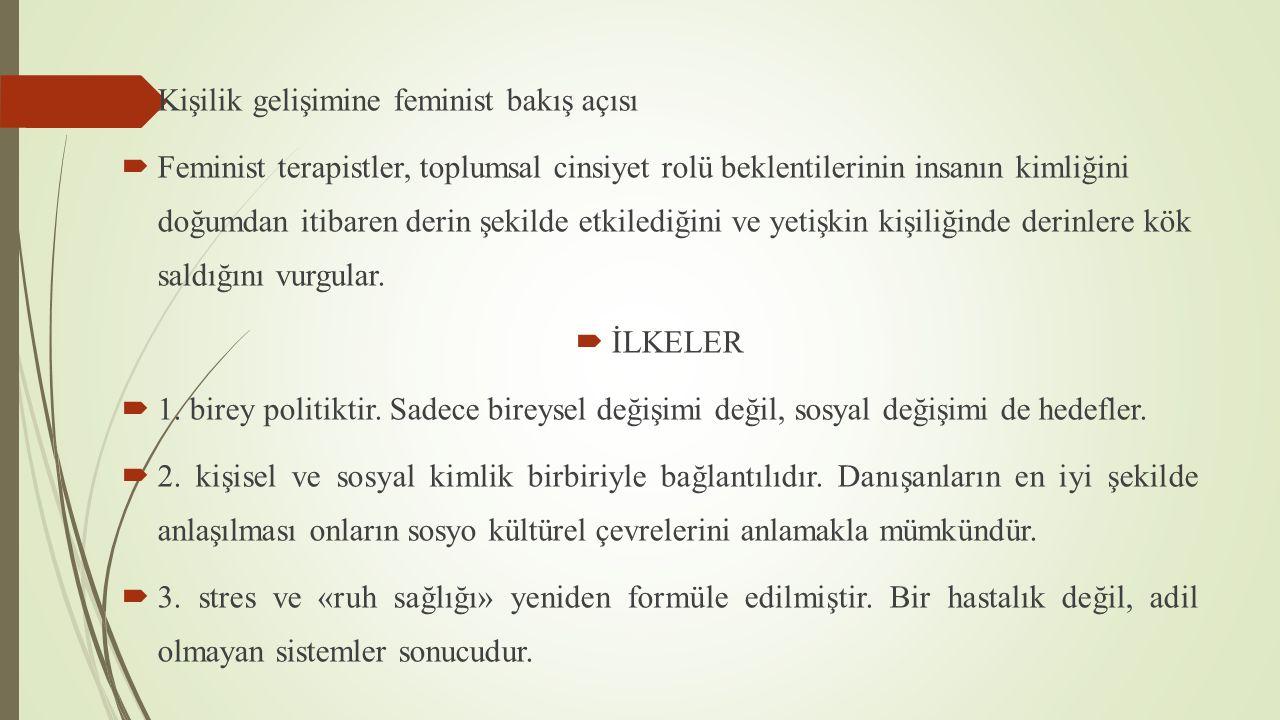  Kişilik gelişimine feminist bakış açısı  Feminist terapistler, toplumsal cinsiyet rolü beklentilerinin insanın kimliğini doğumdan itibaren derin şekilde etkilediğini ve yetişkin kişiliğinde derinlere kök saldığını vurgular.
