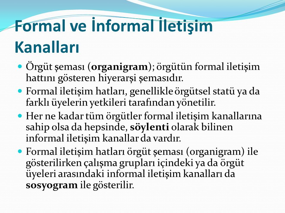 Formal ve İnformal İletişim Kanalları Örgüt şeması (organigram); örgütün formal iletişim hattını gösteren hiyerarşi şemasıdır. Formal iletişim hatları