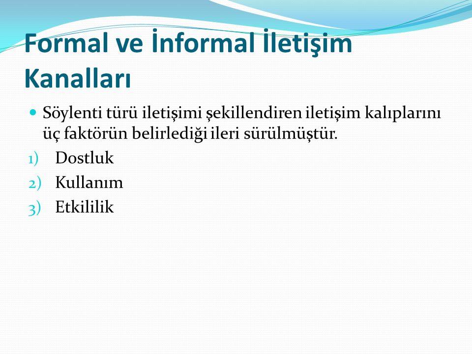 Formal ve İnformal İletişim Kanalları Söylenti türü iletişimi şekillendiren iletişim kalıplarını üç faktörün belirlediği ileri sürülmüştür. 1) Dostluk