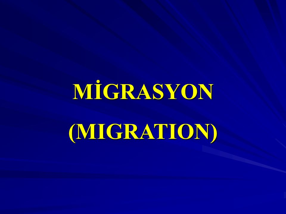 MİGRASYON(MIGRATION)