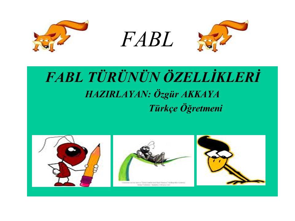 FABL Fabl, bir tür küçük öyküdür.Olaya dayalı bir anlatımı vardır.