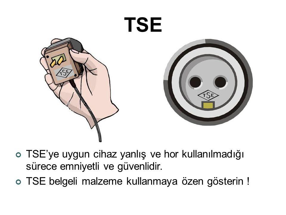 TSE TSE'ye uygun cihaz yanlış ve hor kullanılmadığı sürece emniyetli ve güvenlidir. TSE belgeli malzeme kullanmaya özen gösterin !
