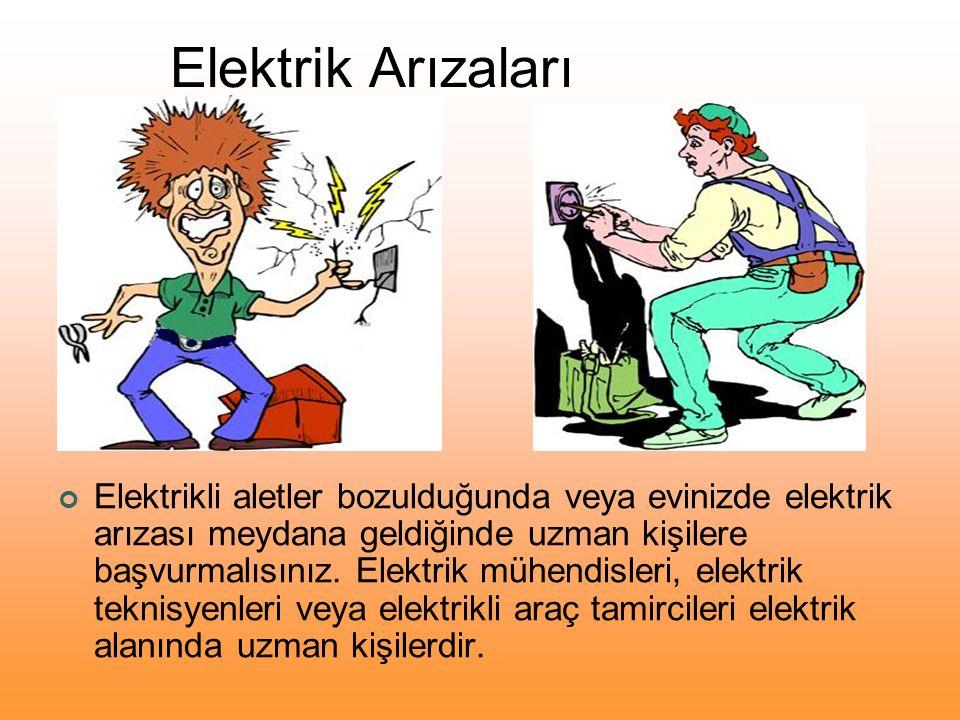 Elektrik Arızaları Elektrikli aletler bozulduğunda veya evinizde elektrik arızası meydana geldiğinde uzman kişilere başvurmalısınız. Elektrik mühendis