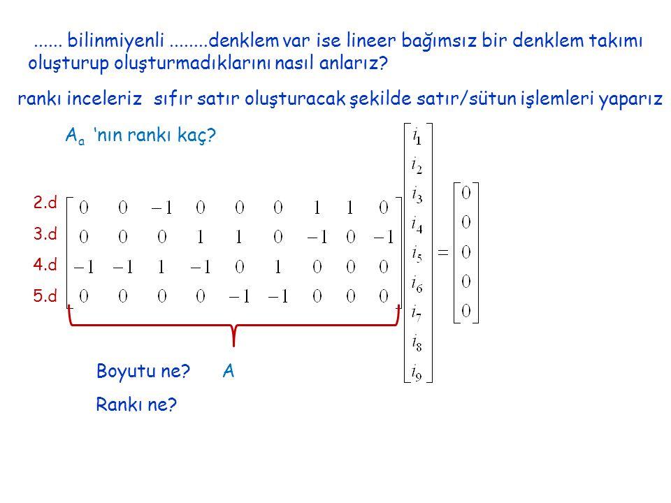1.d 2.d 3.d 5.d A Boyutu ne? Rankı ne? İndirgenmiş düğüm matrisi A Ai=0