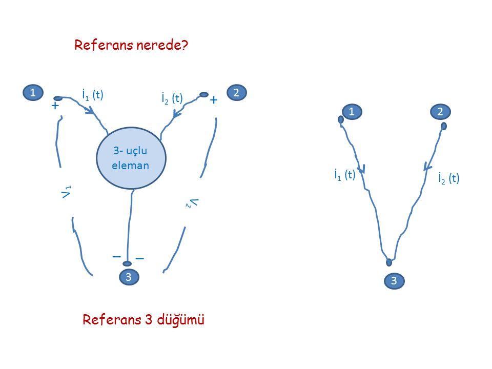 12 3 + + _ _ 3- uçlu eleman V2V2 V1V1 İ 1 (t) İ 2 (t) Referans nerede? 12 3 İ 1 (t) İ 2 (t) Referans 3 düğümü