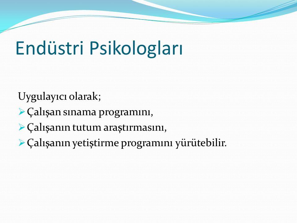 Endüstri Psikologları Uygulayıcı olarak;  Çalışan sınama programını,  Çalışanın tutum araştırmasını,  Çalışanın yetiştirme programını yürütebilir.