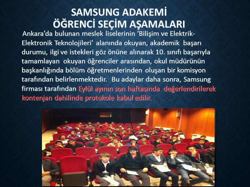 SAMSUNG ADAKEMİ ÖĞRENCİ SEÇİM AŞAMALARI Ankara'da bulunan meslek liselerinin 'Bilişim ve Elektrik- Elektronik Teknolojileri' alanında okuyan, akademik başarı durumu, ilgi ve istekleri göz önüne alınarak 10.