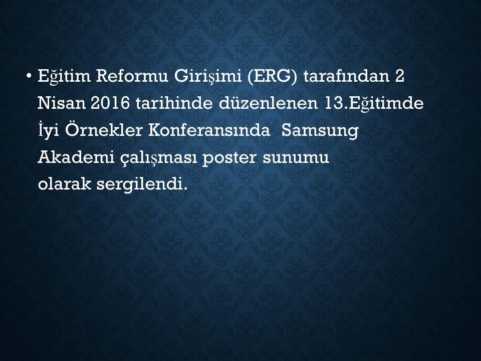 E ğ itim Reformu Giri ş imi (ERG) tarafından 2 Nisan 2016 tarihinde düzenlenen 13.E ğ itimde İ yi Örnekler Konferansında Samsung Akademi çalı ş ması poster sunumu olarak sergilendi.
