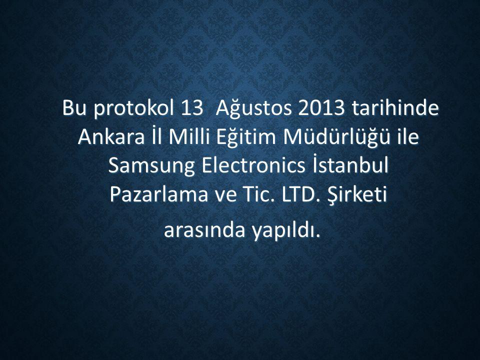 Bu protokol 13 Ağustos 2013 tarihinde Ankara İl Milli Eğitim Müdürlüğü ile Samsung Electronics İstanbul Pazarlama ve Tic.