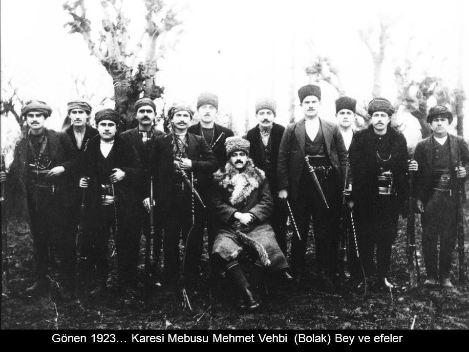 Gönen 1923… Karesi Mebusu Mehmet Vehbi (Bolak) Bey ve efeler