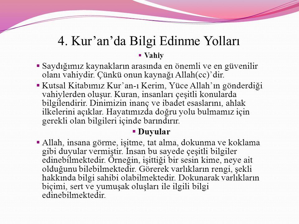 4. Kur'an'da Bilgi Edinme Yolları VVahiy SSaydığımız kaynakların arasında en önemli ve en güvenilir olanı vahiydir. Çünkü onun kaynağı Allah(cc)'d