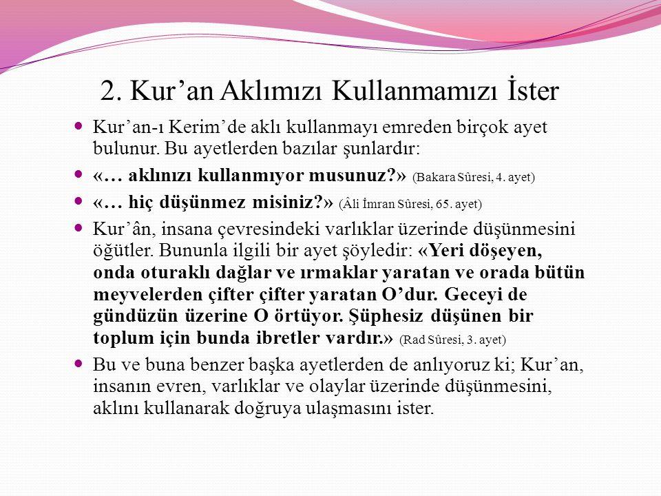 2. Kur'an Aklımızı Kullanmamızı İster Kur'an-ı Kerim'de aklı kullanmayı emreden birçok ayet bulunur. Bu ayetlerden bazılar şunlardır: «… aklınızı kull