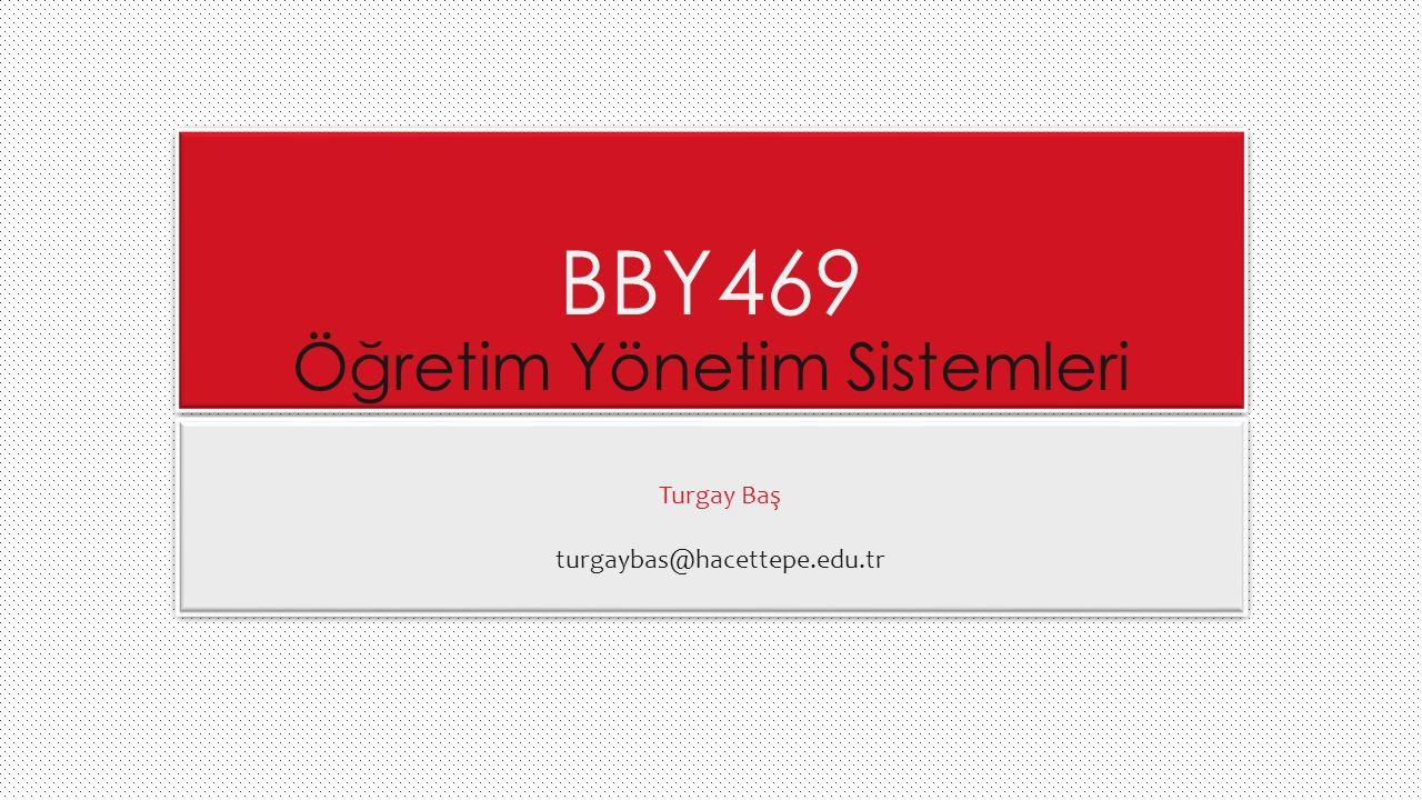 BBY469 Öğretim Yönetim Sistemleri Turgay Baş turgaybas@hacettepe.edu.tr 1
