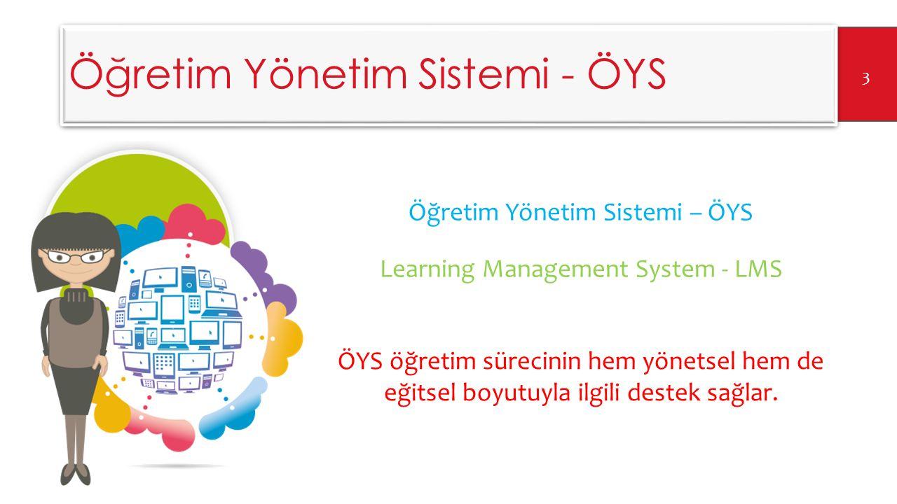 Öğretim Yönetim Sistemi - ÖYS 1.Eğitim-öğretim etkinliklerinin düzenlendiği, 2.Zaman/mekan bağımsız şekilde etkinliklerin yürütülebildiği, 3.Dersle ilgili belge ve kaynakların depolanıp paylaşıldığı çevrimiçi sistemlerdir.