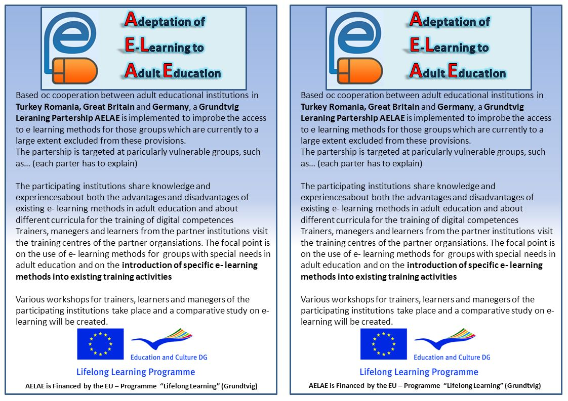 Based oc cooperation between adult educational institutions in Turkey Romania, Great Britain and Germany, a Grundtvig Leraning Partership AELAE is implemented to improbe the access to e learning methods for those groups which are currently to a large extent excluded from these provisions.