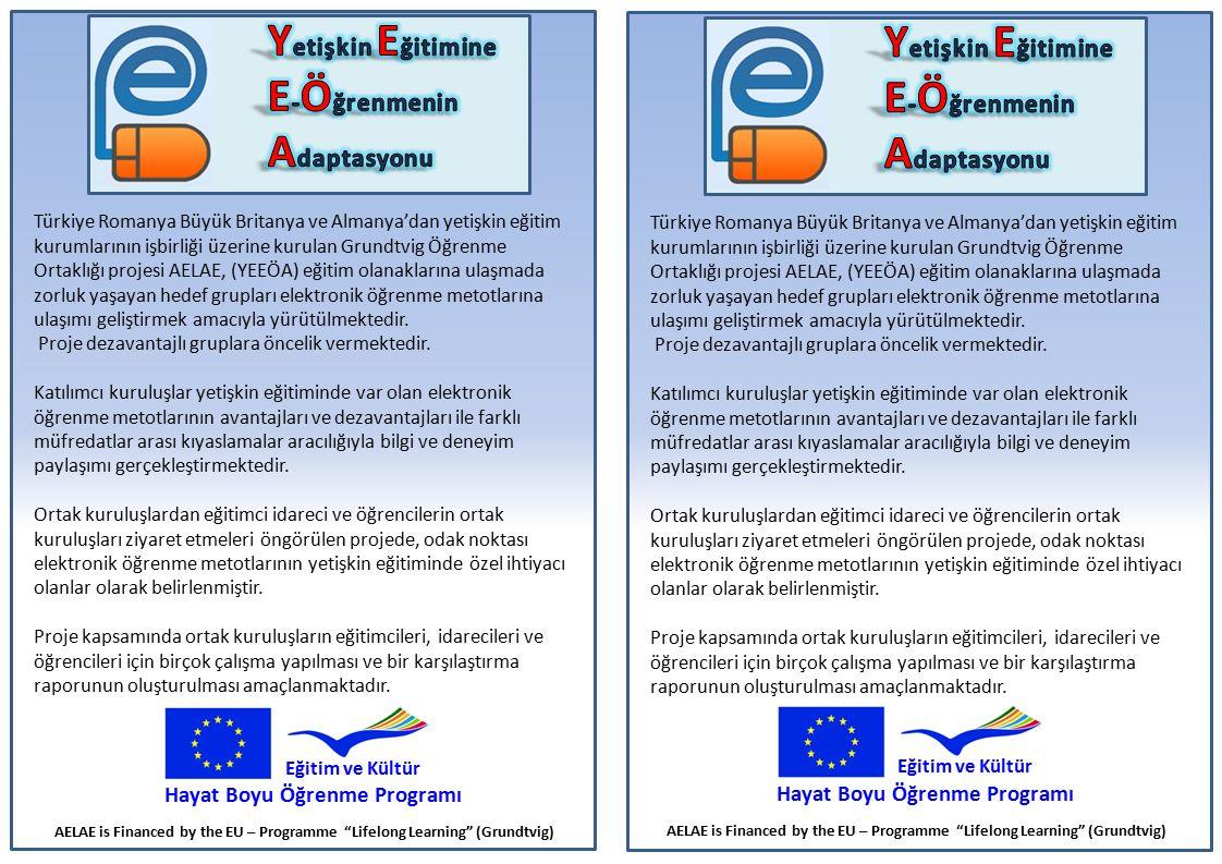 Türkiye Romanya Büyük Britanya ve Almanya'dan yetişkin eğitim kurumlarının işbirliği üzerine kurulan Grundtvig Öğrenme Ortaklığı projesi AELAE, (YEEÖA) eğitim olanaklarına ulaşmada zorluk yaşayan hedef grupları elektronik öğrenme metotlarına ulaşımı geliştirmek amacıyla yürütülmektedir.