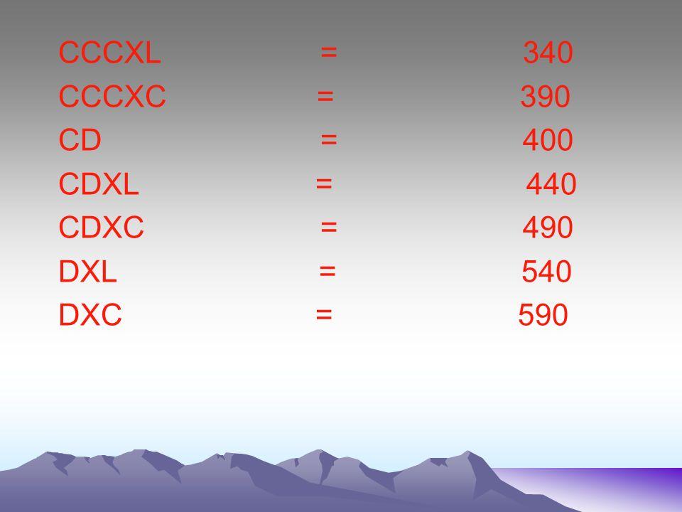 CX = 110 CXL = 140 CXC = 190 CCXL = 240 CCXC = 290