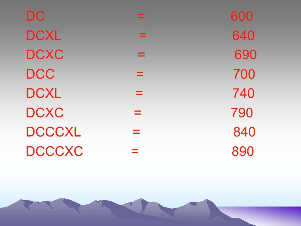 CCCXL = 340 CCCXC = 390 CD = 400 CDXL = 440 CDXC = 490 DXL = 540 DXC = 590