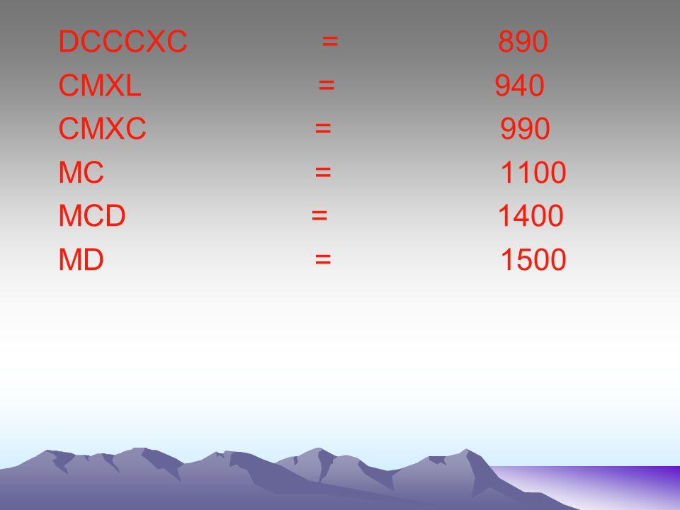 DC = 600 DCXL = 640 DCXC = 690 DCC = 700 DCXL = 740 DCXC = 790 DCCCXL = 840 DCCCXC = 890