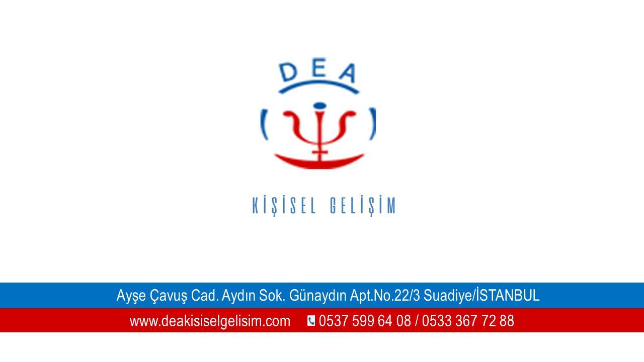 www.deakisiselgelisim.com 0537 599 64 08 / 0533 367 72 88 Ayşe Çavuş Cad. Aydın Sok. Günaydın Apt.No.22/3 Suadiye/İSTANBUL