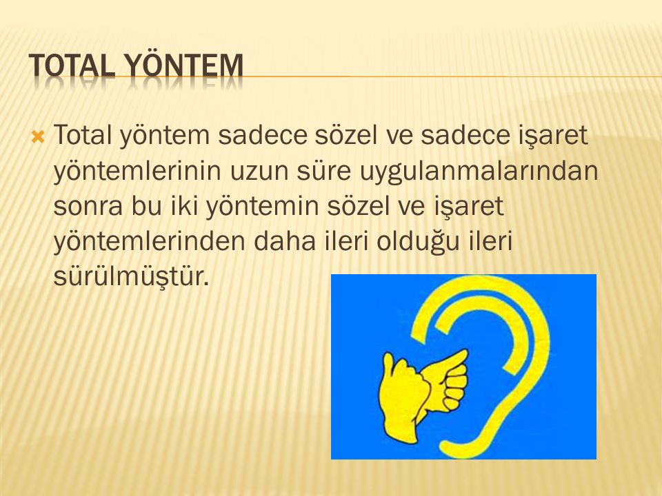  Total yöntem sadece sözel ve sadece işaret yöntemlerinin uzun süre uygulanmalarından sonra bu iki yöntemin sözel ve işaret yöntemlerinden daha ileri olduğu ileri sürülmüştür.