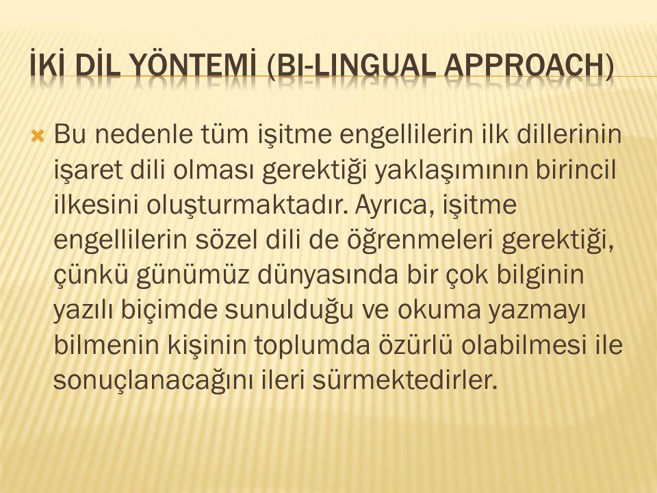  Bu nedenle tüm işitme engellilerin ilk dillerinin işaret dili olması gerektiği yaklaşımının birincil ilkesini oluşturmaktadır. Ayrıca, işitme engell