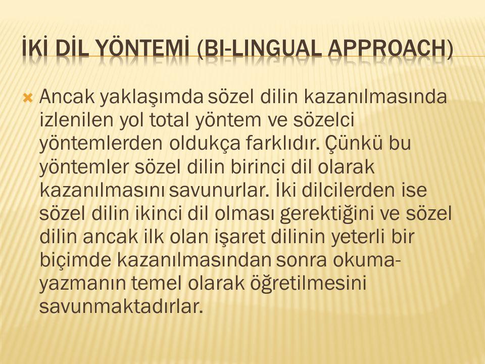  Ancak yaklaşımda sözel dilin kazanılmasında izlenilen yol total yöntem ve sözelci yöntemlerden oldukça farklıdır. Çünkü bu yöntemler sözel dilin bir