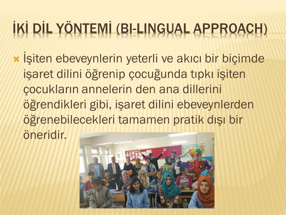  İşiten ebeveynlerin yeterli ve akıcı bir biçimde işaret dilini öğrenip çocuğunda tıpkı işiten çocukların annelerin den ana dillerini öğrendikleri gi