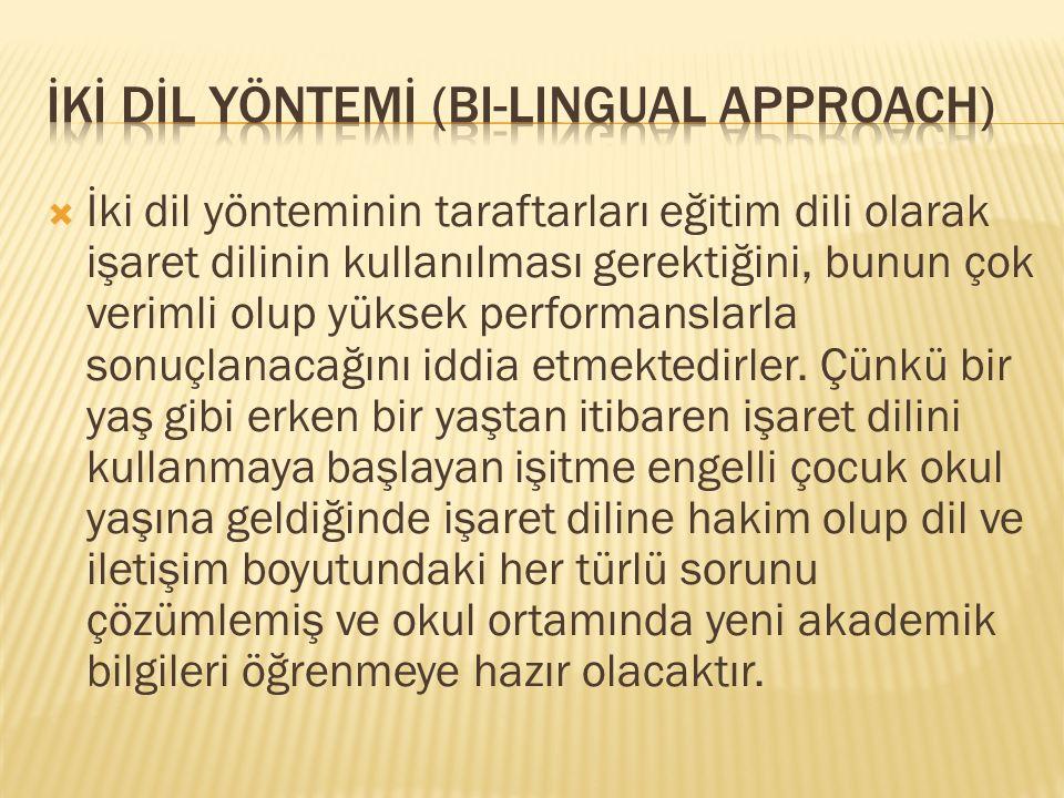  İki dil yönteminin taraftarları eğitim dili olarak işaret dilinin kullanılması gerektiğini, bunun çok verimli olup yüksek performanslarla sonuçlanacağını iddia etmektedirler.
