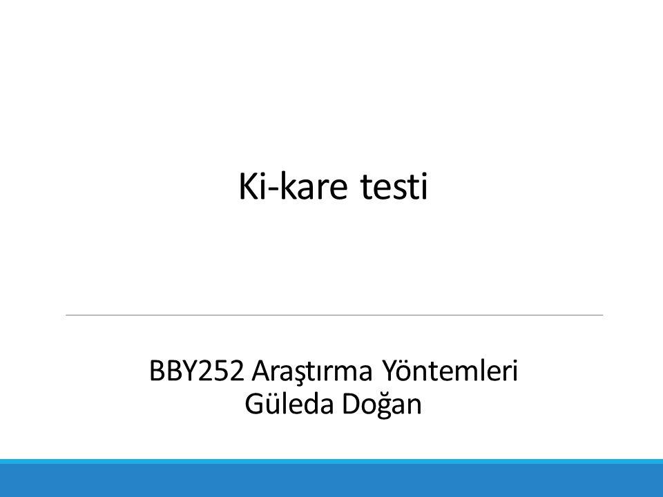 Ki-kare testi BBY252 Araştırma Yöntemleri Güleda Doğan