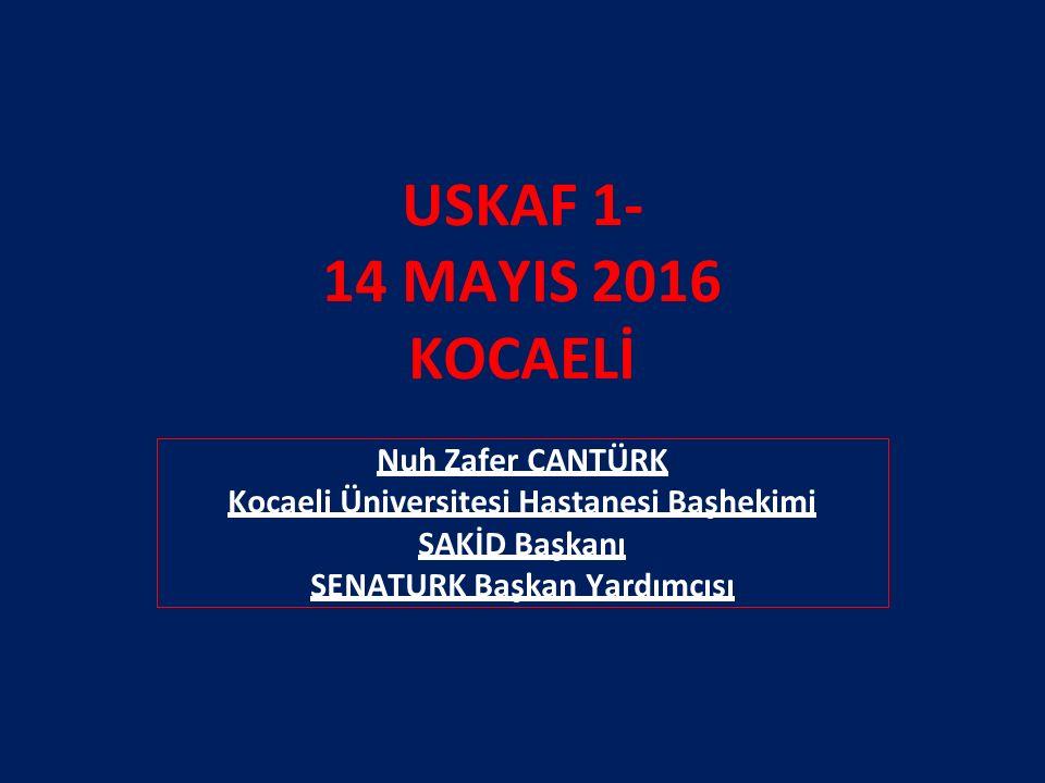 USKAF 1- 14 MAYIS 2016 KOCAELİ Nuh Zafer CANTÜRK Kocaeli Üniversitesi Hastanesi Başhekimi SAKİD Başkanı SENATURK Başkan Yardımcısı